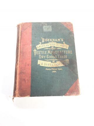 Dockham's American Report and Directory of the Textile Manufacture And Dry Goods Trade ...1909....