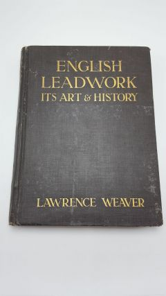 English Leadwork: Its Art & History. Lawrence Weaver