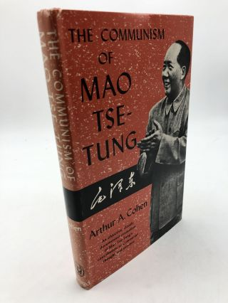 The Communism Of Mao Tse-Tung. Arthur A. Cohen