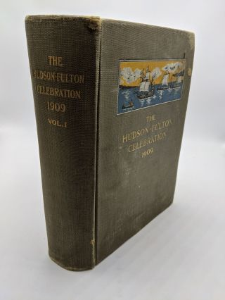 The Hudson-Fulton Celebration: Volume I Pages 1 to 714. Edward Hagaman Hall