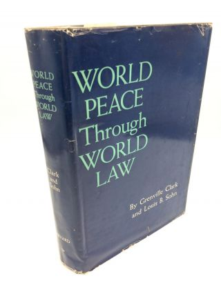 World Peace Through World Law. Grenville Clark, Louis B. Sohn