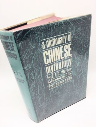 A Dictionary Of Chinese Mythology. E T. C. Werner