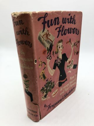 Fun With Flowers: How To Arrange Yourself And Your Flowers. Donita Ferguson, Roy Sheldon