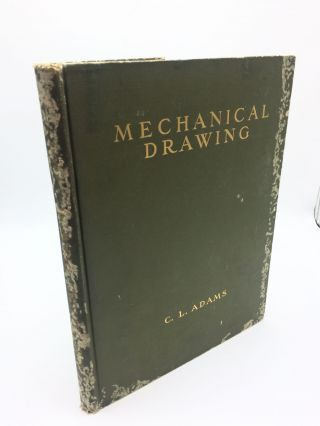 Mechanical Drawing: Technique and Working Methods, for Technical Students. Charles Laban Adams