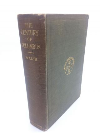 The Century Of Columbus. James J. Walsh