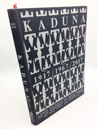 Kaduna: 1917, 1967, 2017, A Survey and Plan of the Capital Territory for the Government of...