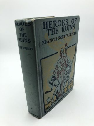 Heroes Of The Ruins. Round The World With The Boy Journalists Volume Three. Francis Rolt-Wheeler