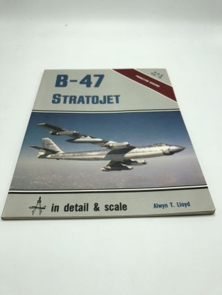 B-47 Stratojet in Detail and Scale - D & S Vol. 18. Alwyn T. Lloyd
