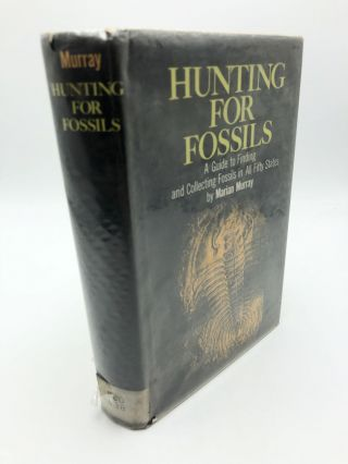 Hunting for Fossils: A Guide to Finding and Collecting Fossils in All Fifty States. Marian Murray