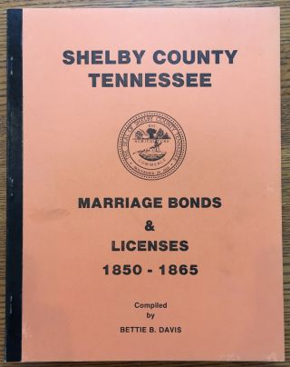 Shelby County Tennessee, Marriage Bonds and Licenses 1850-1865. Bette B. Davis