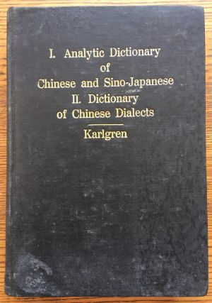 Analytic Dictionary of Chinese and SIno-Japanese and Dictionary of Chinese Dialects. Bernhard...