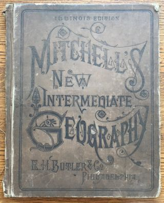 Mitchell's New Intermediate Geography. A System of Modern Geography, designed for the use of schools and academies... Illinois Edition