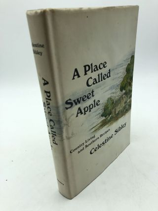 A Place Called Sweet Apple: Country Living and Southern Recipes. Celestine Sibley