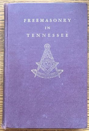 The History of Freemasonry in Tennessee, 1789-1943: Its Founders, Its Pioneer Lodges and...