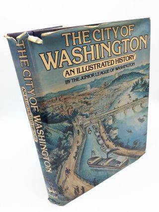 The City of Washington: An Illustrated History. Junior League of the City of Washington