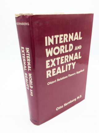 Internal World and External Reality: Object Relations Theory Applied. Otto F. Kernberg