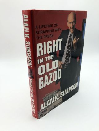 Right in the Old Gazoo: What I Learned in a Lifetime of Meeting the Press. Alan K. Simpson