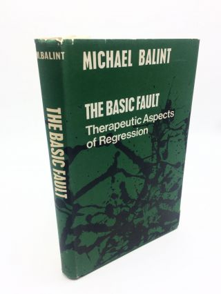 The Basic Fault: Therapeutic Aspects of Regression. Michael Balint
