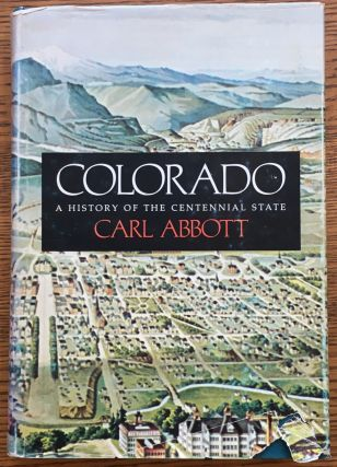 Colorado: A History of the Centennial State. Carl Abbott