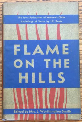 Flame on the Hills: The Iowa Federation of Women's Clubs Anthology of Verse by 151 poets. Mrs. L....
