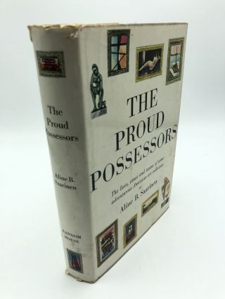 The Proud Possessors: The Lives, Times and Tastes of some Adventurous American art Collectors....
