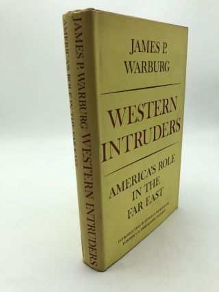 Western Intruders: America's Role in the Far East. James P. Warburg