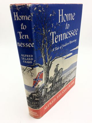 Home to Tennessee: A Tale of Soldiers Returning. Alfred Leland Crabb