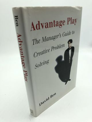 Advantage Play: The Manager's Guide to Creative Problem Solving. David Ben