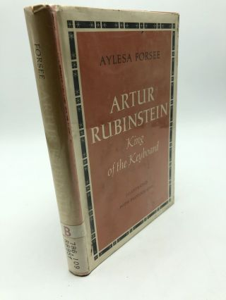 Arthur Rubinstein King of the Keyboard. Aylesa Forsee