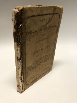 Town's Spelling and Defining Book: Containing Rules for Designating the Accented Syllable in Most...