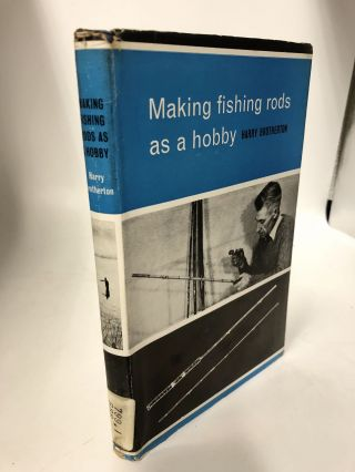 Making Fishing Rods as a Hobby. Harry Brotherton