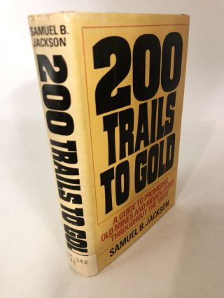 200 Trails to Gold: A Guide to Promising Old Mines and Hidden Lodes Throughout the West. Samuel...