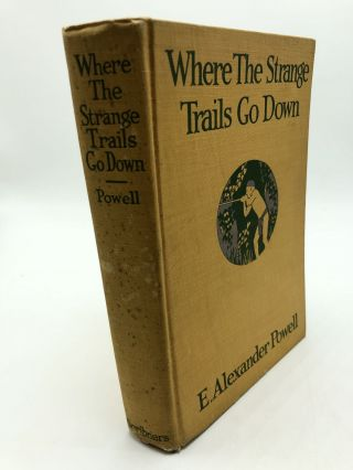 Where The Strange Trails Go Down. E. Alexander Powell