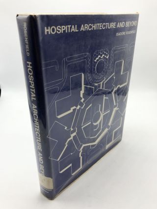 Hospital Architecture and Beyond. Isadore Rosenfield