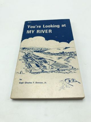 You're Looking at My River. Capt. Charles Y. Duncan Jr
