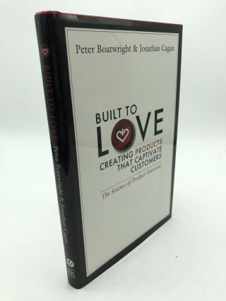 Built to Love: Creating Products That Captivate Customers. Peter Boatwright, Jonathan Cagan