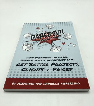 Daredevil Marketing: How Preservation Based Contractors and Architects Can Get Better Projects,...