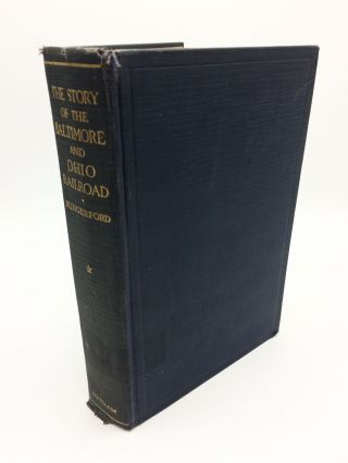 The Story of the Baltimore and Ohio Railroad 1827-1927, Volume 1. Edward Hungerford
