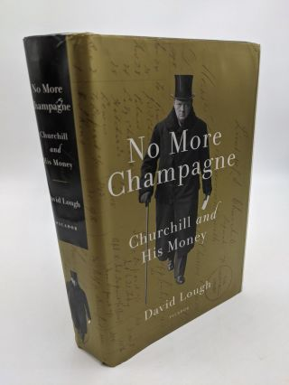 No More Champagne: Churchill and His Money. David Lough