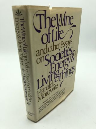 The Wine of Life, and Other Essays on Societies, Energy and Living Things. Harold J. Morowitz