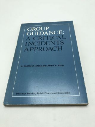 Group Guidance: A Critical Incidents Approach. George M. Gazda