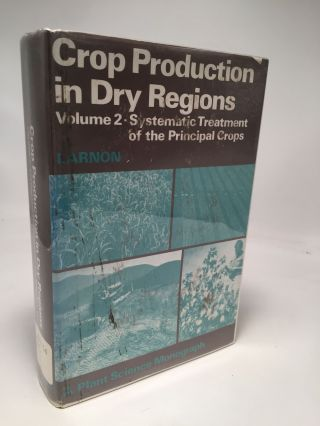 Crop Production in Dry Regions: Volume 2: Systematic Treatment of the Principal Crops. Isaac Arnon