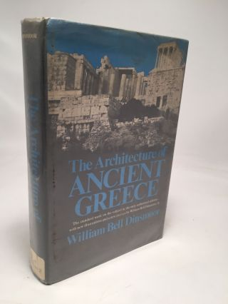 The Architecture of Ancient Greece: An Account of its Historic Development. William Bell Dinsmoor