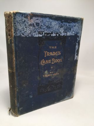 The Trade's Cake Book. T. Percy Lewis
