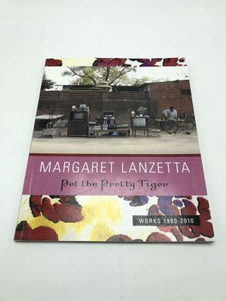 Margaret Lanzetta Pet the Pretty Tiger Works 1990 - 2010. Carol Schwarzman, curator