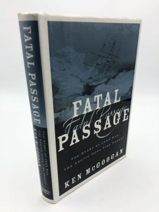 Fatal Passage: The True Story of John Rae, The Arctic Hero Time Forgot. Ken McGoogan