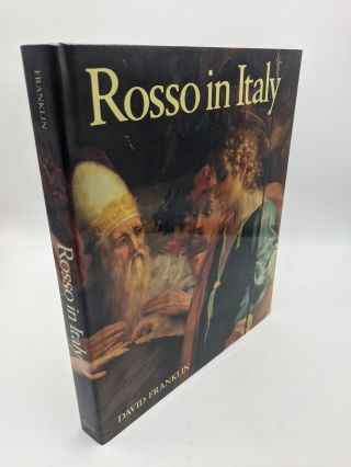 Rosso in Italy: The Italian Career of Rosso Fiorentino. David Franklin