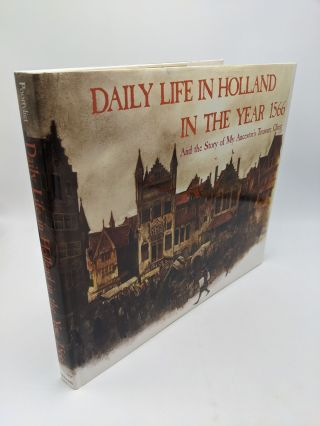 Daily Life in Holland in the Year 1566 And the Story of My Ancestor's Treasure Chest. Rien...
