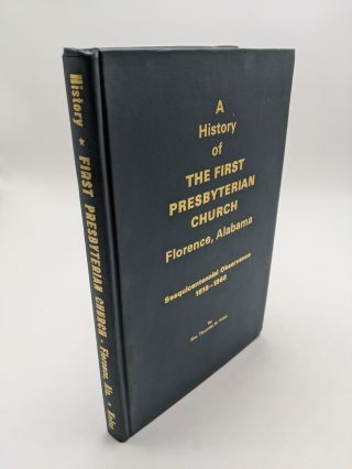 A History of the First Presbyterian Church, Florence, Alabama Sesquicentennial Observance,...