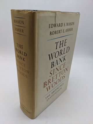 The World Bank Since Bretton Woods. Edward S. Mason Robert E. Asher